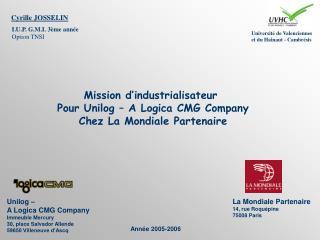 Mission d'industrialisateur  Pour Unilog – A Logica CMG Company Chez La Mondiale Partenaire