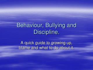 Behaviour, Bullying and Discipline.