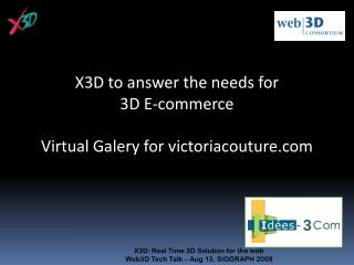 X3D: Real Time 3D Solution for the web  Web3D Tech Talk – Aug 13, SIGGRAPH 2008