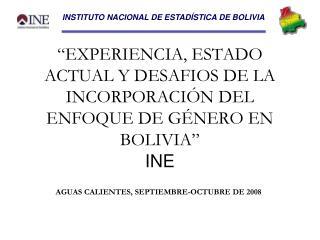 """""""EXPERIENCIA, ESTADO ACTUAL Y DESAFIOS DE LA INCORPORACIÓN DEL ENFOQUE DE GÉNERO EN BOLIVIA"""" INE"""