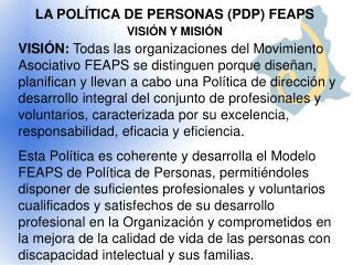 LA POLÍTICA DE PERSONAS (PDP) FEAPS  VISIÓN Y MISIÓN