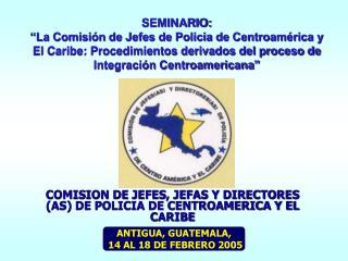COMISION DE JEFES, JEFAS Y DIRECTORES (AS) DE POLICIA DE CENTROAMERICA Y EL CARIBE