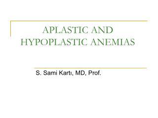 APLASTIC AND HYPOPLASTIC ANEMIAS