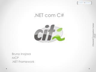Bruno  Inojosa MCP .NET Framework