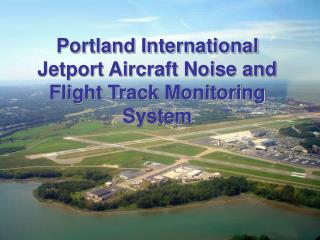 Portland International Jetport Aircraft Noise and Flight Track Monitoring System