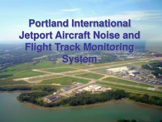 Portland International Jetport Aircraft Noise and Flight Track Monitoring System