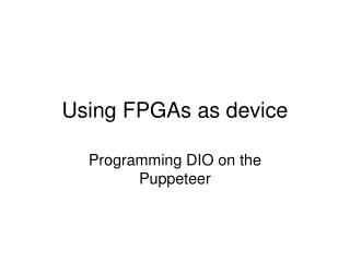 Using FPGAs as device