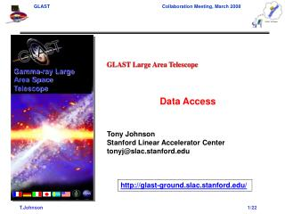 GLAST Large Area Telescope Data Access Tony Johnson Stanford Linear Accelerator Center