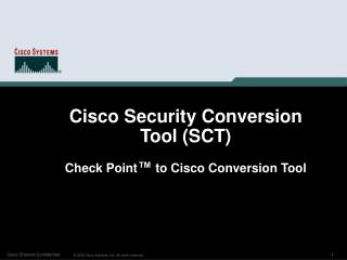 Cisco Security Conversion Tool (SCT)  Check Point ™  to Cisco Conversion Tool
