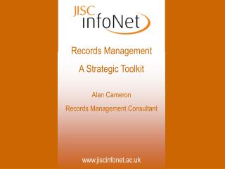 Records Management  A Strategic Toolkit  Alan Cameron Records Management Consultant
