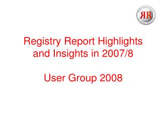 Registry Report Highlights  and Insights in 2007/8 User Group 2008