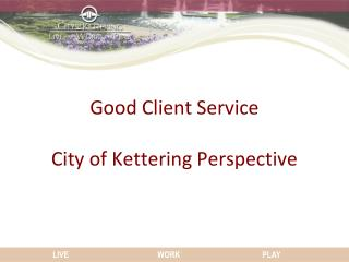 Good Client Service City of Kettering Perspective
