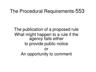 The Procedural Requirements- 553