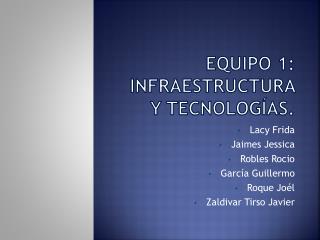 Equipo 1:  Infraestructura y tecnologías.