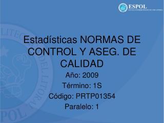 Estadísticas NORMAS DE CONTROL Y ASEG. DE CALIDAD