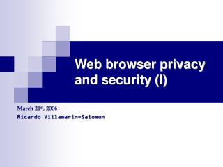 Web browser privacy and security I