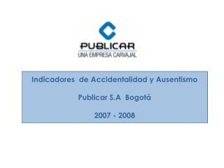 Indicadores  de Accidentalidad y Ausentismo Publicar S.A  Bogotá 2007 - 2008