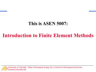 This is ASEN 5007: Introduction to Finite Element Methods