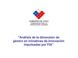 """""""Análisis de la dimensión de género en iniciativas de innovación impulsadas por FIA"""""""