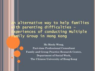 Ms Mooly Wong,  Part-time Professional Consultant  Family and Group Practice Research Centre,