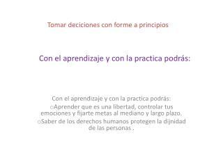 Con el aprendizaje y con la practica podrás: