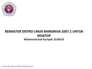 REMASTER DISTRO LINUX MANDRIVA 2007.1 UNTUK DESKTOP Muhammad Asef Yusriyadi. 31104131