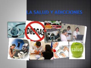 La Salud y adicciones