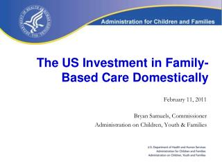 The US Investment in Family-Based Care Domestically