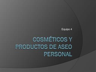 Cosméticos y productos de aseo personal