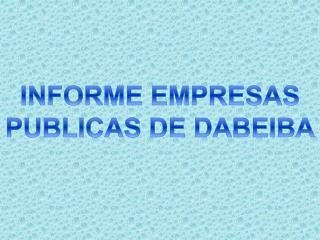 INFORME EMPRESAS  PUBLICAS DE DABEIBA