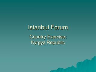Istanbul Forum Country Exercise: Kyrgyz Republic