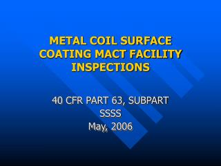 METAL COIL SURFACE COATING MACT FACILITY INSPECTIONS