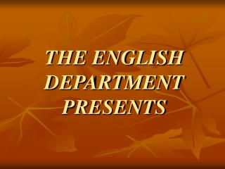 THE ENGLISH DEPARTMENT PRESENTS