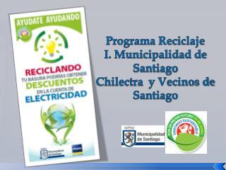 Programa Reciclaje  I. Municipalidad de Santiago  Chilectra   y Vecinos de Santiago