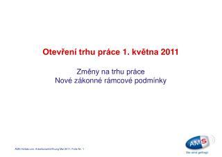 Otevření trhu práce  1.  května  2011 Změny na trhu práce N ové zákonné rámcové podmínky