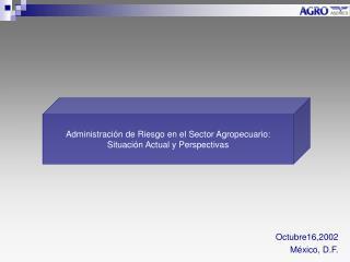 Administraci�n de Riesgo en el Sector Agropecuario: Situaci�n Actual y Perspectivas