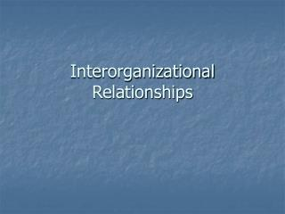 Interorganizational Relationships