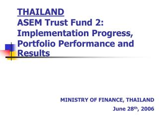 THAILAND ASEM Trust Fund 2: Implementation Progress, Portfolio Performance and Results