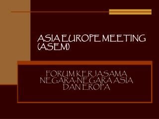 ASIA EUROPE MEETING  (ASEM)