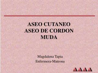 ASEO CUTANEO ASEO DE CORDON MUDA