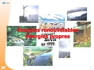Énergies renouvelables Énergies propres