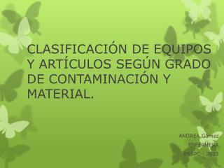 CLASIFICACIÓN DE EQUIPOS Y ARTÍCULOS SEGÚN GRADO DE CONTAMINACIÓN Y MATERIAL.