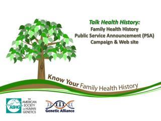 Talk Health History: Family Health History Public Service Announcement (PSA) Campaign & Web site