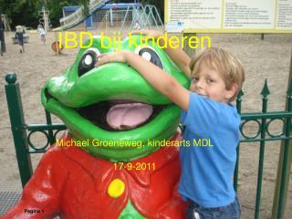 IBD bij kinderen Michael Groeneweg, kinderarts MDL 17-9-2011
