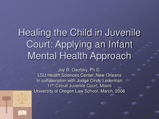 Healing the Child in Juvenile Court: Applying an Infant Mental Health Approach