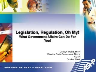 Legislation, Regulation, Oh My! What Government Affairs Can Do For You!