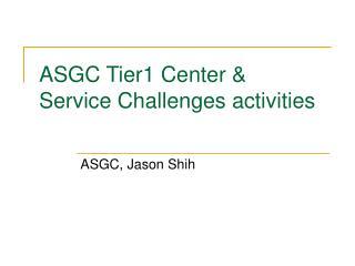 ASGC Tier1 Center &  Service Challenges activities
