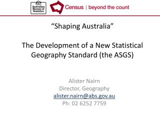 """Shaping Australia"" The Development of a New Statistical Geography Standard (the ASGS)"