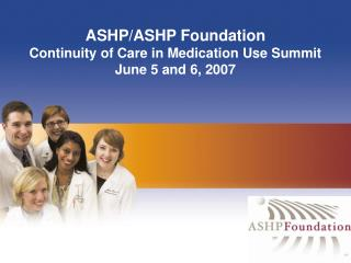 ASHP/ASHP Foundation Continuity of Care in Medication Use Summit June 5 and 6, 2007