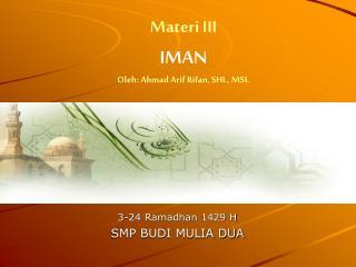 Materi III IMAN Oleh: Ahmad Arif Rifan, SHI., MSI.